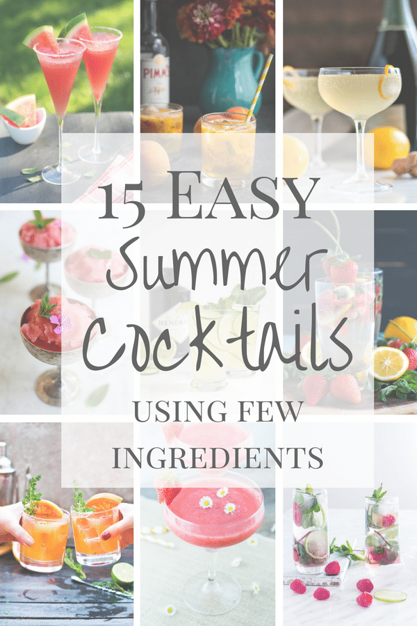 Easy Cocktails 15 Summer Cocktails With Few Ingredients