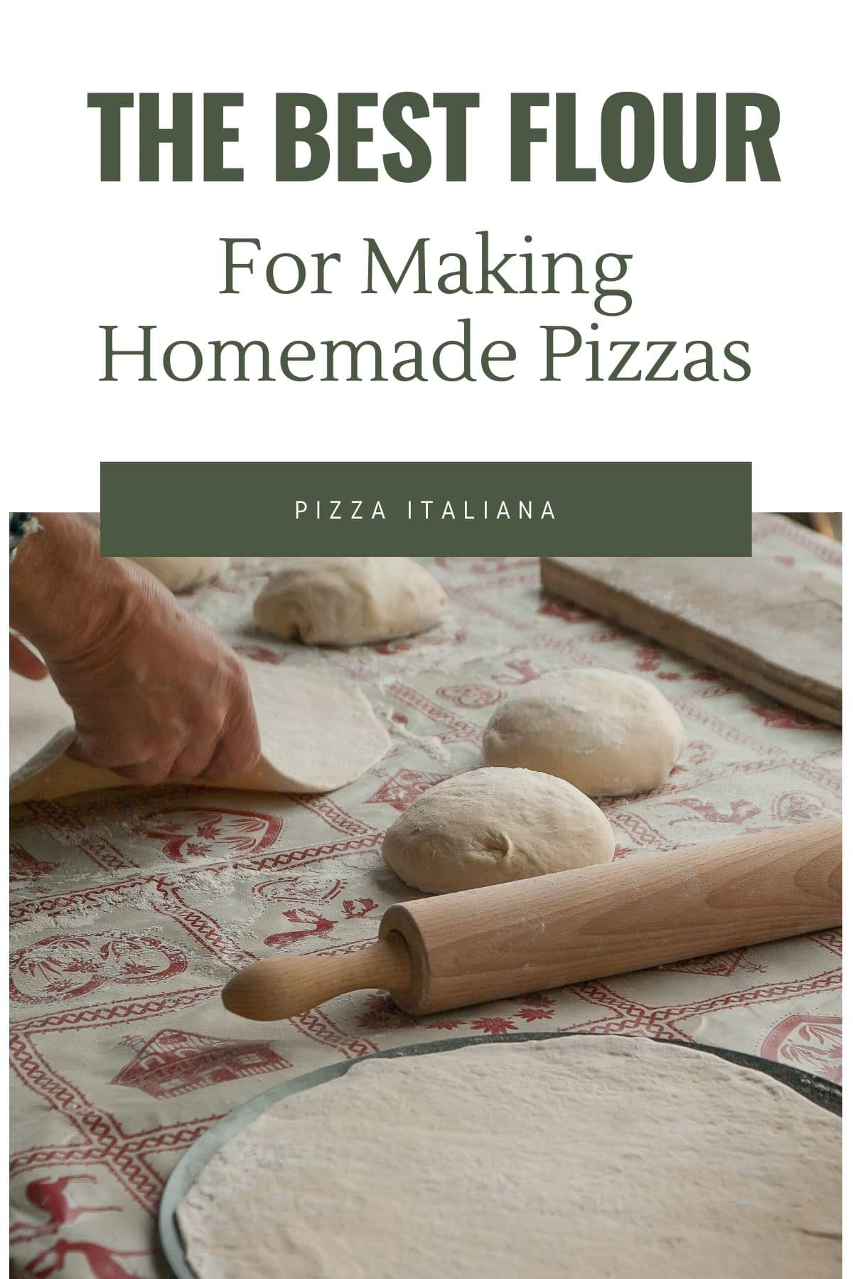 A graphic for the best flour for making homemade pizzas with a photo of a pizza underneath